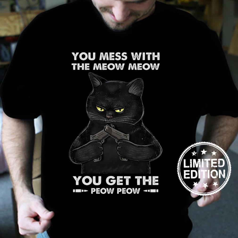 Black Cat You mess with the meow meow you get the peow peow shirt