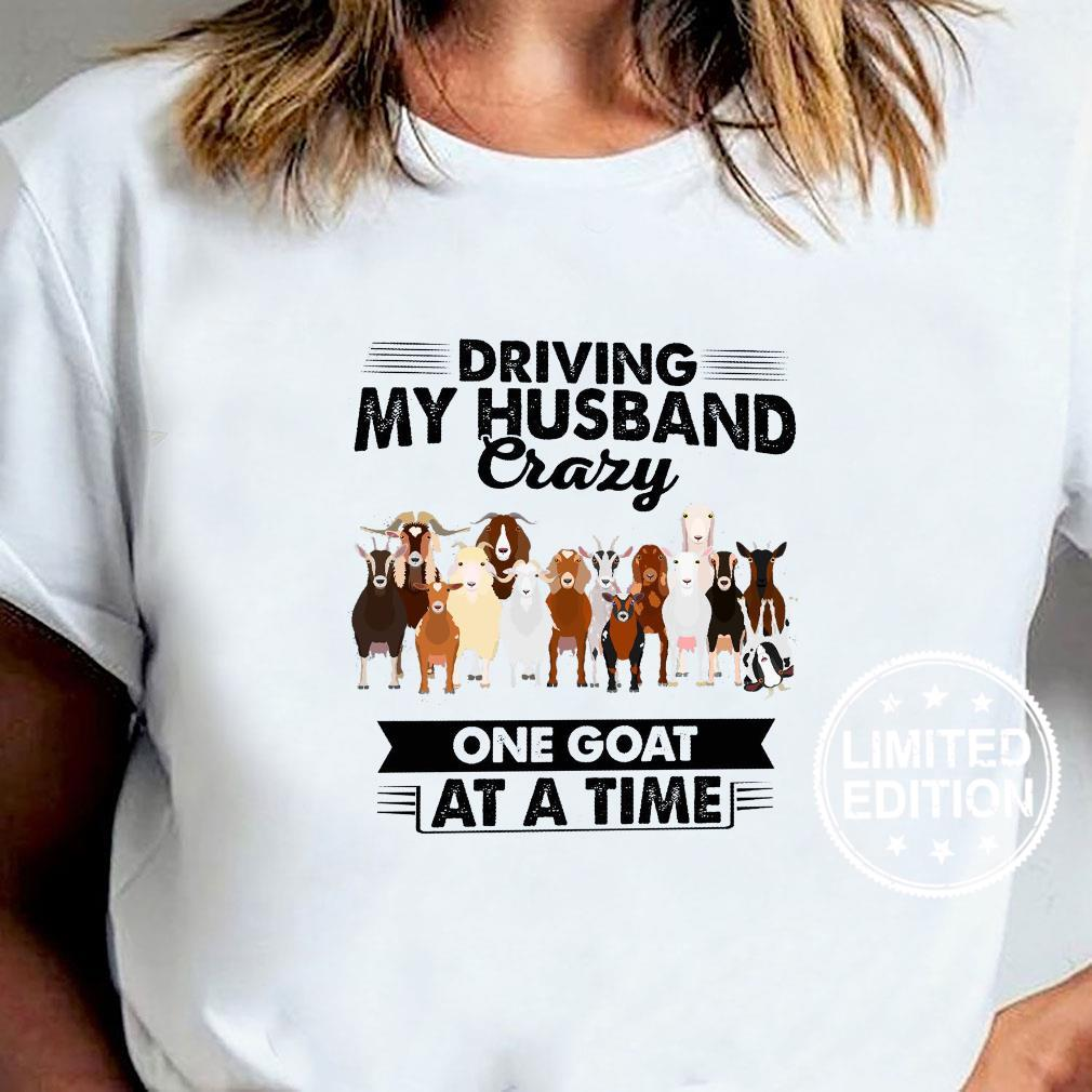 Driving my husband crazy one goat at a time shirt