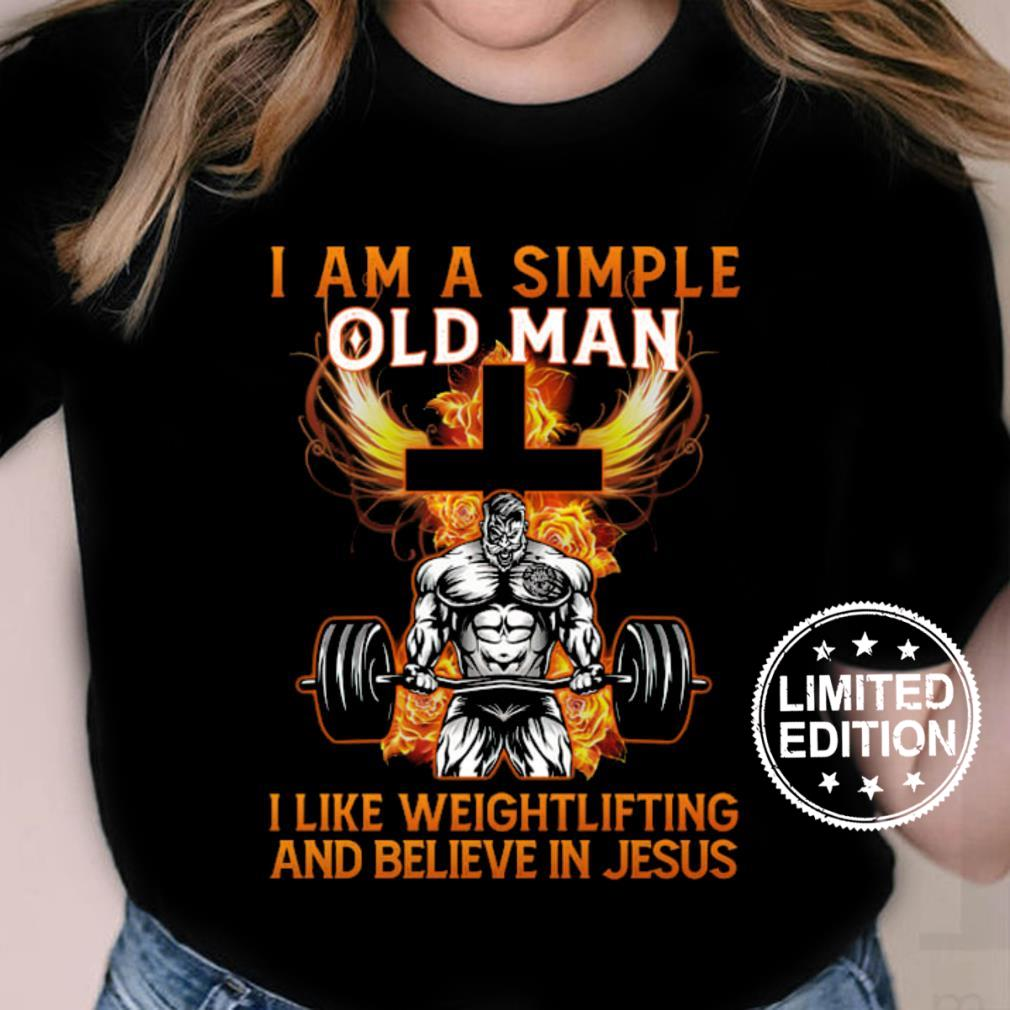I am a simple old man i like weightlifting and believe in jesus shirt ladies tee
