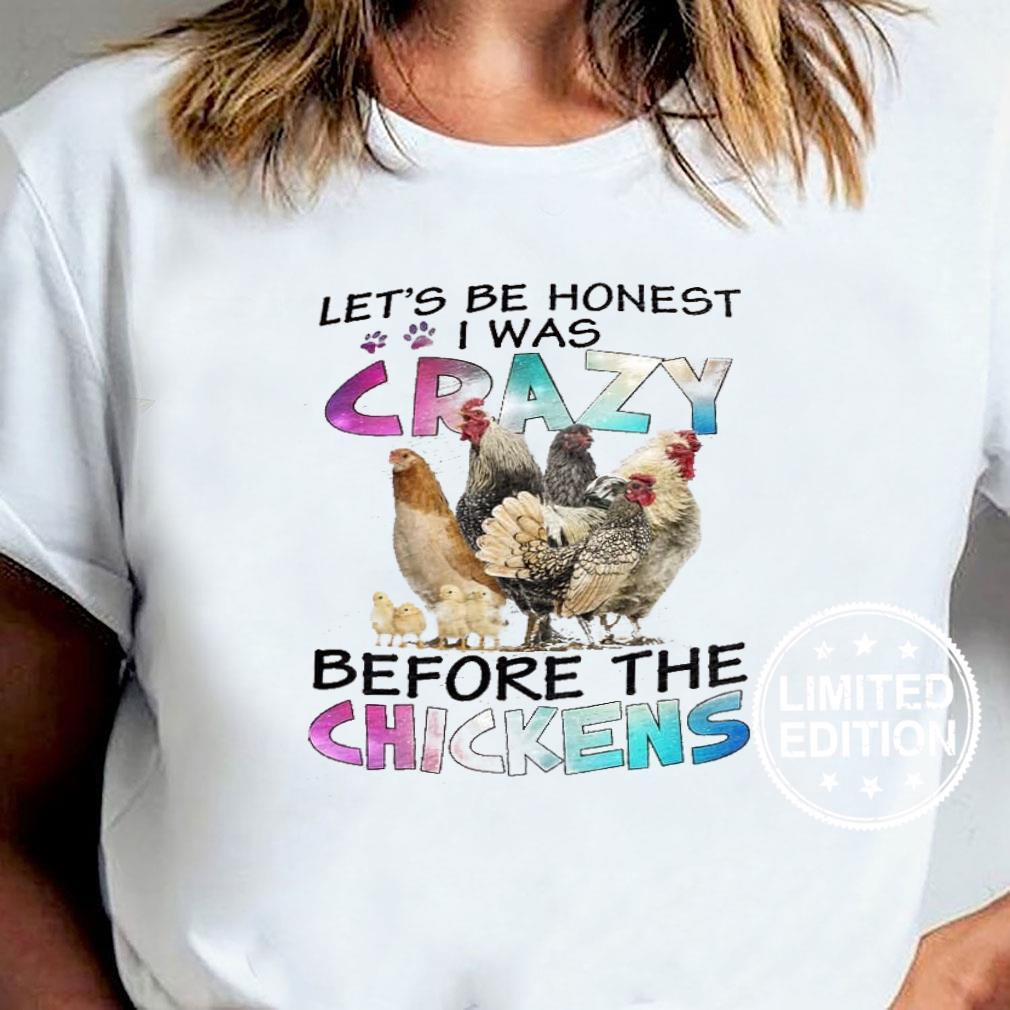Let's be honest i was before the chickens shirt1