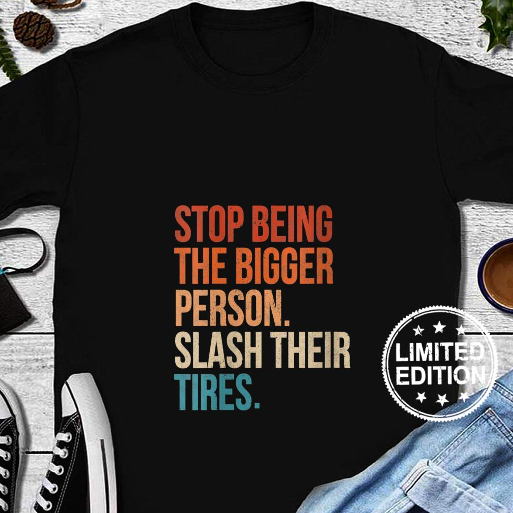 Womens Stop Being The Bigger Person Slash Their Tires Vintage Shirt long sleeved