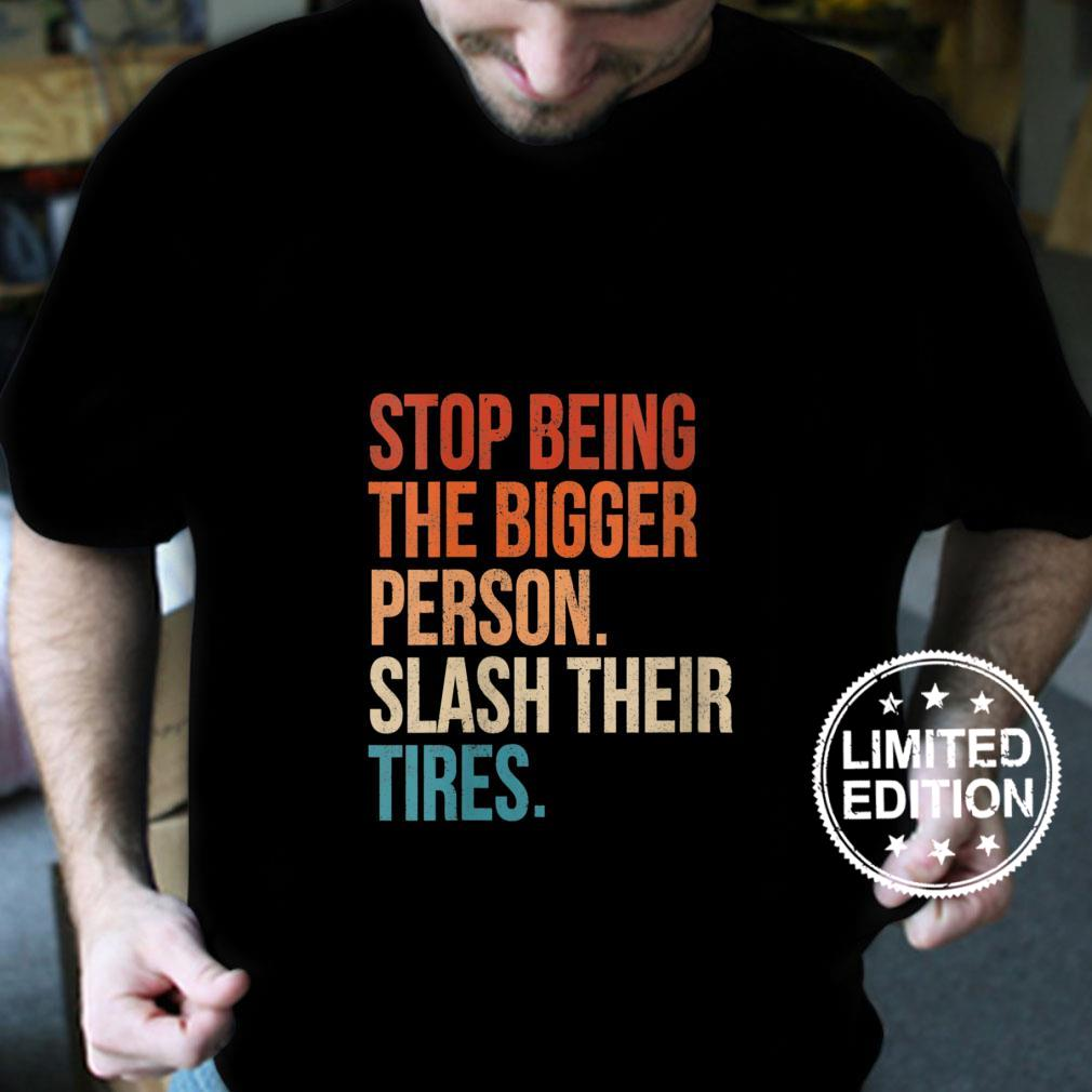 Womens Stop Being The Bigger Person Slash Their Tires Vintage Shirt