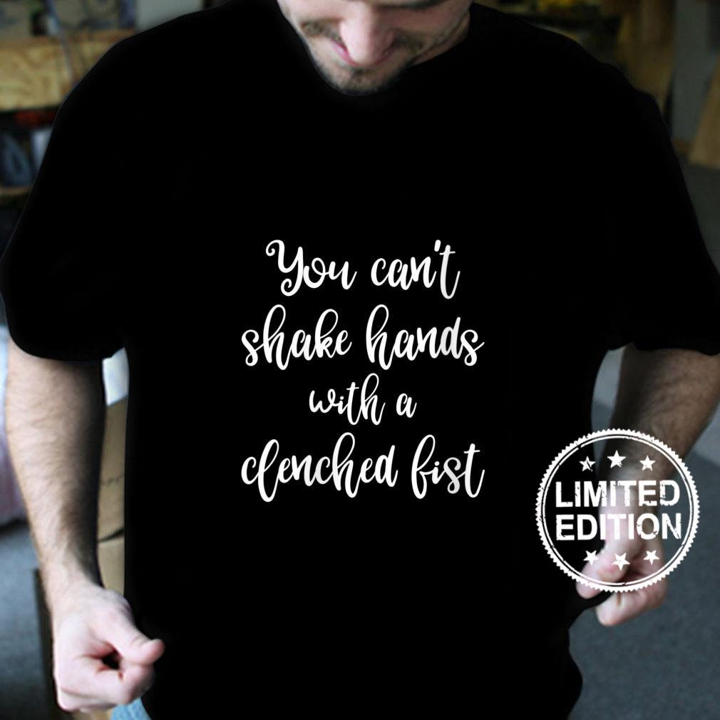 Womens You Can't Shake Hands With a Closed Fist AntiBullying Shirt