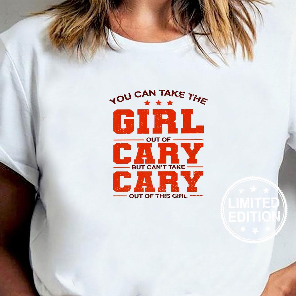 You Can Take the Girl Out of Cary North Carolina Couples Shirt ladies tee